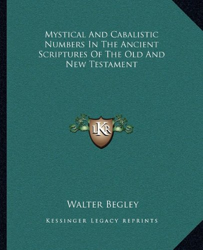Mystical And Cabalistic Numbers In The Ancient Scriptures Of The Old And New Testament
