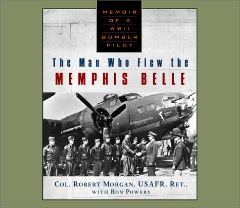 The Man Who Flew the Memphis Belle: Memoir of a Wwii Bomber ...
