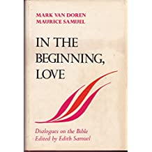 In the beginning, love;: Dialogues on the Bible