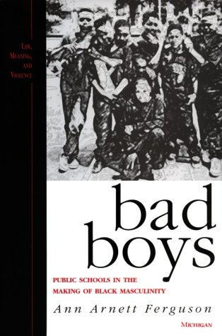 Search : Bad Boys: Public Schools in the Making of Black Masculinity (Law, Meaning, and Violence)