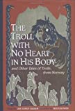 The Troll with No Heart in His Body and Other Tales of Trolls from Norway, Lise Lunge-Larsen, 0395913713