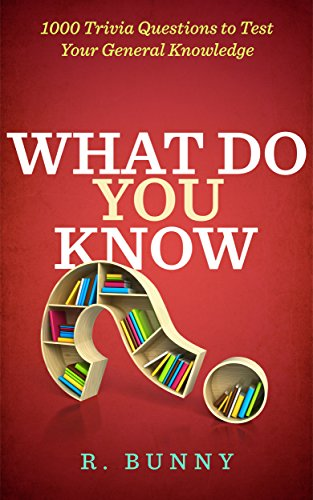 What Do You Know?: 1000 Trivia Questions to Test Your General Knowledge ()
