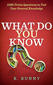 What Do You Know?: 1000 Trivia Questions to Test Your General Knowledge