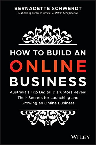 Download How to Build an Online Business: Australia's Top Digital Disruptors Reveal Their Secrets for Launching and Growing an Online Business pdf