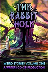 The Rabbit Hole: Weird Stories Volume One: A Writers Co-op Production Paperback