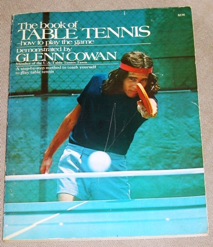 The Book of Table Tennis: How to Play the Game, Cowan, Glenn