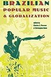 Brazilian Popular Music and Globalization 1st Edition
