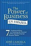 The Power of Business en Espanol: 7 Fundamental Keys to Unlocking the Potential of the Spanish-Language Hispanic Market (Spanish Edition)