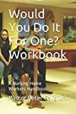 Would You Do It For One? Workbook: A Nursing Home Workers Handbook