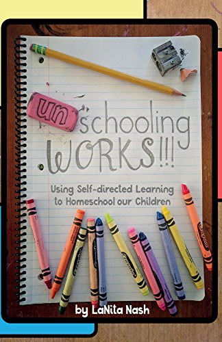 Unschooling Works!!!: Using self-directed learning to homeschool our children