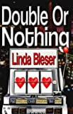 Double or Nothing, Linda Bleser, 159426368X