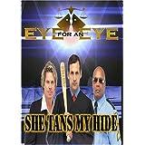 Eye for an Eye: She Tans my Hide