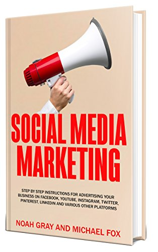 Social Media Marketing 2019: Step by Step Instructions For Advertising Your Business on Facebook, Youtube, Instagram, Twitter, Pinterest, Linkedin and Various Other Platforms [2nd Edition] (Best Way To Promote Business On Facebook)