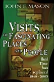 Visits to Fascinating Places and People that Time Has Replaced 1949-2005, John Mason, 1413743277
