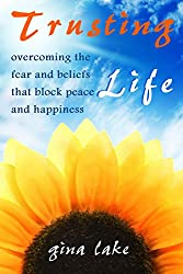 Trusting Life: Overcoming the Fear and Beliefs That Block Peace and Happiness (English Edition)