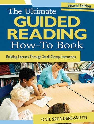 Guided Reading (The Ultimate Guided Reading How-To Book: Building Literacy Through Small-Group Instruction)