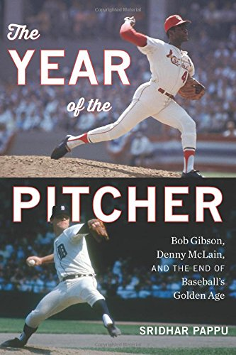 The Year of the Pitcher: Bob Gibson, Denny McLain, and the End of Baseball's Golden (Yankees Pitcher)