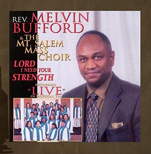 Price comparison product image Lord I Need Your Strength (Live) by Rev Melvin Bufford & The Mt. Salem Mass Choir (2002-07-16)