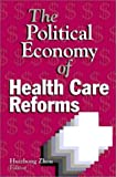 The Politcal Economy of Health Care Reforms 9780880992244