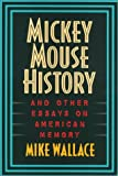 Mickey Mouse History and Other Essays on American History 9781566394444