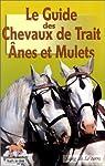 Le Guide des Chevaux de Trait : Ânes et Mulets par Collectif