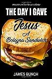 The Day I Gave Jesus A Bologna Sandwich