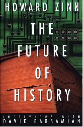The Future of History: Interviews with David Barsamian Howard Zinn