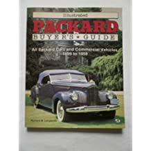 Illustrated Packard Buyer's Guide: All Packard Cars and Commercial Vehicles, 1899 to 1958