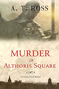 Murder in Althoris Square (Corvinus Finch Book 1) by [Ross, A. T.]