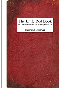 The Little Red Book: Of Little-Read Jokes about the Enlightened Left by [Observer, Hermann]