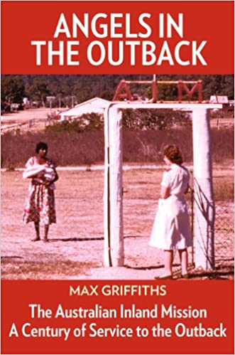 Angels in the Outback: The Australian Inland Mission -- A Century of Service to the Outback