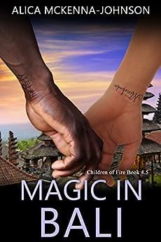 Magic in Bali: A Children of Fire Novella by [McKenna-Johnson, Alica]