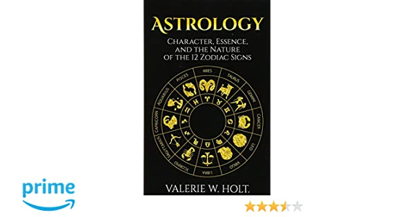 Astrology: Character, Essence, and the Nature of the 12 Zodiac Signs