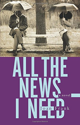 All the News I Need: a novel (Juniper Prize for Fiction) -