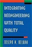 Integrating Reengineering with Total Quality, Joseph N. Kelada, 0873893395