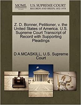 Z. D. Bonner, Petitioner, v. the United States of America. U.S. Supreme Court Transcript of Record with Supporting Pleadings