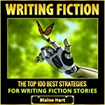 Writing Fiction: The Top 100 Best Strategies for Writing Fiction Stories | Blaine Hart