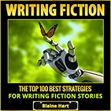 Writing Fiction: The Top 100 Best Strategies for Writing Fiction Stories Audiobook by Blaine Hart Narrated by Joshua Mackey