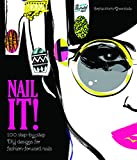 Nail It!: 100 Step-by-Step DIY Designs for Fashion-Forward Nails