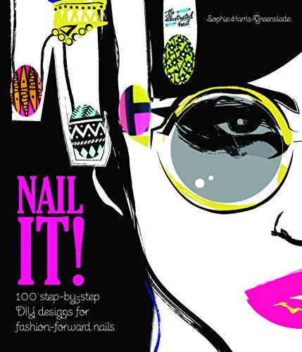 Nail It!: 100 Step-by-Step DIY Designs for Fashion-Forward Nails (Nail Polish Design Book)