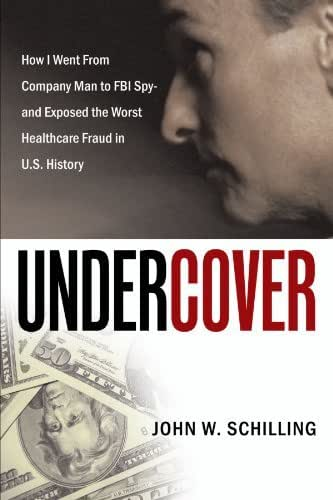 Undercover: How I Went From Company Man To FBI Spy And Exposed The Worst Healthcare Fraud In U. S. History by John W. Schilling (2010-09-24)