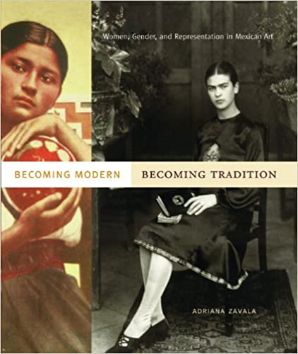 Read Becoming Modern, Becoming Tradition: Women, Gender, and Representation in Mexican Art PDF, azw (Kindle), ePub, doc, mobi
