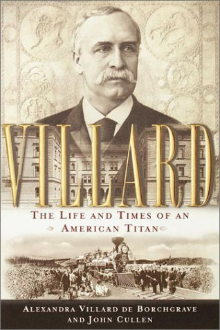 Villard: The Life and Times of an American Titan
