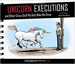 Unicorn executions and other crazy stuff my kids make me for Crazy stuff to draw