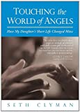 Touching the World of Angels, Seth Clyman, 0757315607