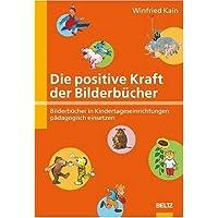 Die positive Kraft der Bilderbücher: Bilderbücher in Kindertageseinrichtungen pädagogisch einsetzen