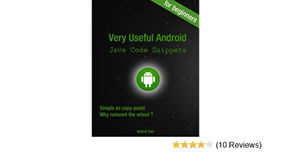 Very useful android java code snippets for beginners simple as copy very useful android java code snippets for beginners simple as copy paste why reinvent the wheel andrei dan ebook amazon fandeluxe Image collections
