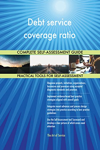 Debt service coverage ratio All-Inclusive Self-Assessment - More than 710 Success Criteria, Instant Visual Insights, Comprehensive Spreadsheet Dashboard, Auto-Prioritized for Quick Results