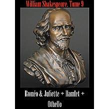 Oeuvres complètes de Shakespeare : Roméo & Juliette + Hamlet + Othello  (Oeuvres complètes de Shakespeare traduites par Émile Montégut t. 9) (French Edition)