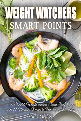Weight Watchers Smart Points: The Complete Weight watchers Smart Points Guide Recipes to a Permanent Weight Loss by Mirna  Michael